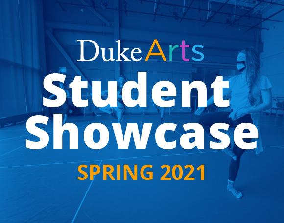 Graphic reading Duke Arts Student Showcase Spring 2021